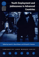 Youth employment and joblessness in advanced countries / edited by David G. Blanchflower and Richard B. Freeman
