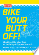 """Bike Your Butt Off!: A Breakthrough Plan to Lose Weight and Start Cycling (No Experience Necessary!)"" by Selene Yeager, Leslie Bonci"
