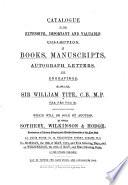 Catalogue Of The Collection Of Books Manuscripts Autograph Letters And Engravings Of The Late Sir William Tite