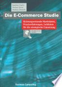 Die E-Commerce Studie  : Richtungweisende Marktdaten, Praxiserfahrungen, Leitlinien für die strategische Umsetzung