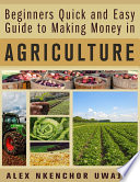 Read Online Beginners Quick and Easy Guide to Making Money in Agriculture Epub