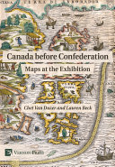 Canada before Confederation  Maps at the Exhibition