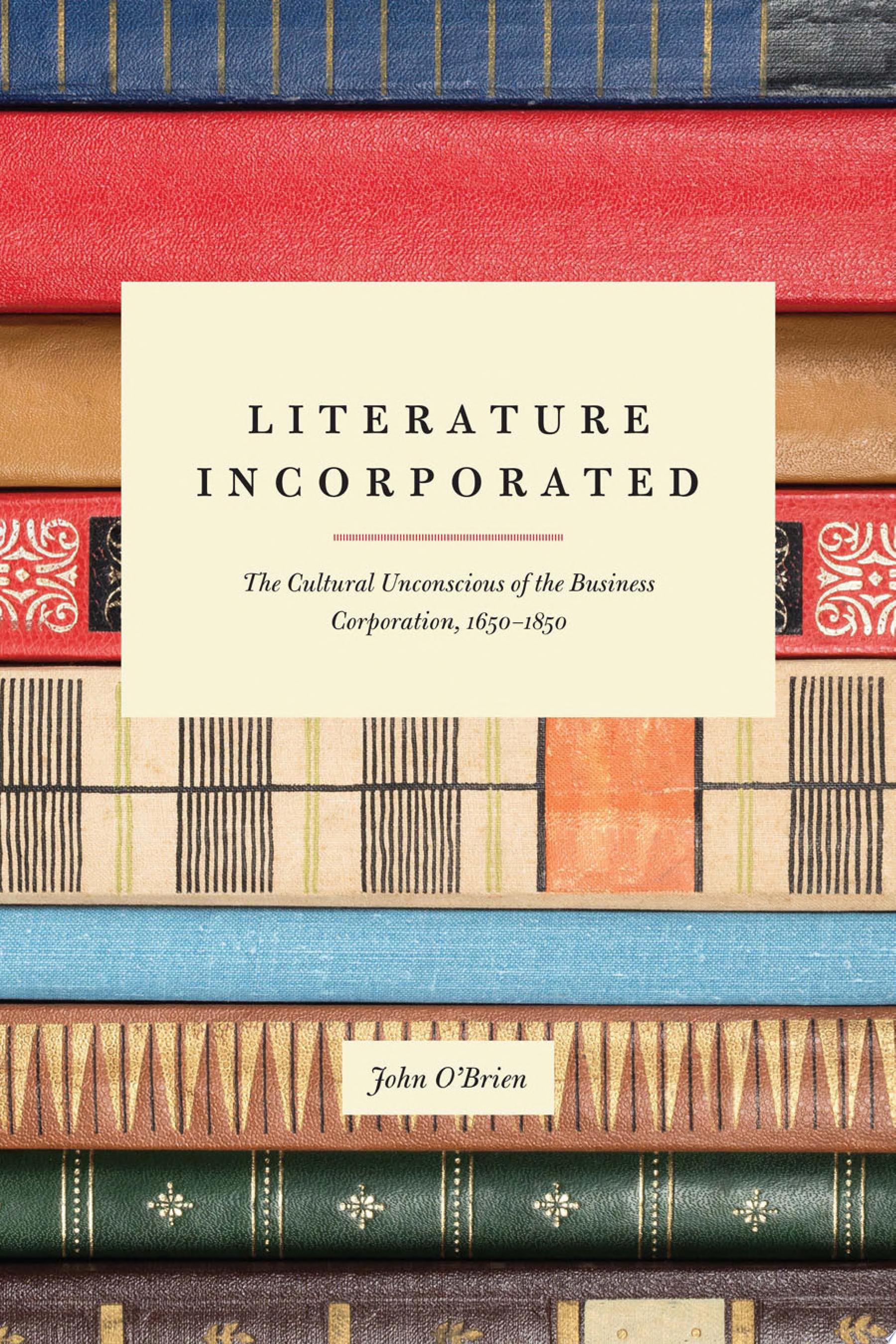 Literature incorporated  the cultural unconscious of the business corporation  1650 1850