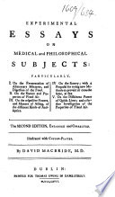 Experimental Essays on Medical and Philosophical Subjects ... The second edition, enlarged and corrected. Illustrated with copper-plates