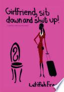 Girlfriend Sitdown And Shut Up
