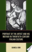 Portrait of the Artist and His Mother in Twentieth Century Italian Culture
