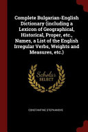 Complete Bulgarian English Dictionary  Including a Lexicon of Geographical  Historical  Proper  Etc   Names  a List of the English Irregular Verbs  We