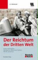 Der Reichtum der Dritten Welt: Armut bekämpfen, Wohlstand fördern, ...