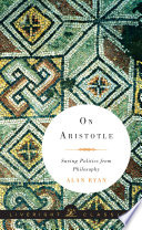 On Aristotle  Saving Politics from Philosophy  Liveright Classics