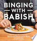 """""""Binging with Babish: 100 Recipes Recreated from Your Favorite Movies and TV Shows"""" by Andrew Rea, Jon Favreau"""