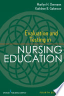 """Evaluation and Testing in Nursing Education: Fourth Edition"" by Marilyn H. Oermann, PhD, RN, FAAN, ANEF, Kathleen B Gaberson, PhD, RN, CNOR, CNE, ANEF"