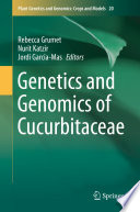 """Genetics and Genomics of Cucurbitaceae"" by Rebecca Grumet, Nurit Katzir, Jordi Garcia-Mas"