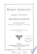 Wenzel's Inheritance, Or, Faithful Unto Death