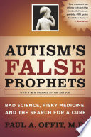 """Autism's False Prophets: Bad Science, Risky Medicine, and the Search for a Cure"" by Paul A. Offit"