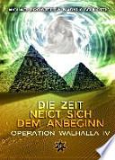 Die Zeit neigt sich dem Anbeginn Band 1  : Operation Walhalla IV