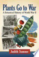 """Plants Go to War: A Botanical History of World War II"" by Judith Sumner"