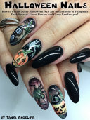 Pdf Halloween Nails: How to Create Scary Halloween Nail Art Decorations of Pumpkins, Dark Forests, Ghost Houses and Crazy Landscapes? Telecharger