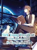 Sick Young President  Give Me A Hug