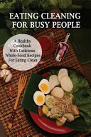 Eating Cleaning For Busy People Book