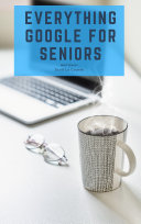 Everything Google for Seniors