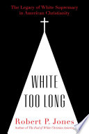 link to White too long : the legacy of white supremacy in American Christianity in the TCC library catalog