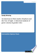 An American in Paris  Audrey Hepburn and the City of Light   A historical analysis of genre cinema   gender roles Book