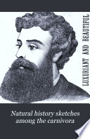 Natural history sketches among the carnivora  wild and domesticated Book PDF