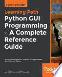 Python Gui Programming A Complete Reference Guide