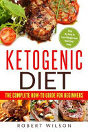 Ketogenic Diet: the Complete How-To Guide for Beginners