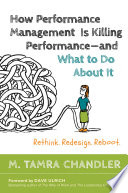 How Performance Management Is Killing Performance   and What to Do About It