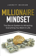 Millionaire Mindset: The Secret System to Attracting Everything You Want In Life