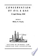 Conservation of Oil & Gas  : A Legal History, 1948