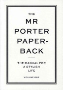 The Mr Porter paperback: the manual for a stylish life.