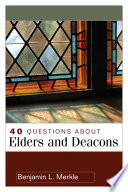 """40 Questions about Elders and Deacons"" by Benjamin L. Merkle"