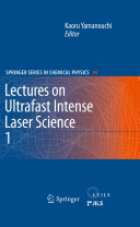 Lectures on Ultrafast Intense Laser Science 1