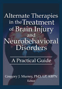 Alternate Therapies in the Treatment of Brain Injury and Neurobehavioral Disorders