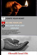 Ignite Your Heart  Re Fire Your Life  and Reclaim Your Lost Ground  Book