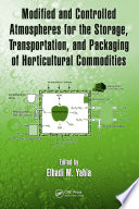 Modified and Controlled Atmospheres for the Storage  Transportation  and Packaging of Horticultural Commodities