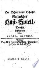 Der Schwermende Schäffer. Satyrisches Lust-Spiell. Deutsch Auffgesetzet von Andrea Gryphio