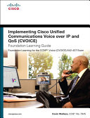 Implementing Cisco Unified Communications Voice over IP and QoS  Cvoice  Foundation Learning Guide