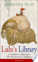 Lulu's Library - Complete Collection: 30+ Stories for Children (Illustrated)