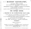Modern Geography ... Containing All the ... Facts Worthy of Notice, Relating to Every ... Country ... Especially of the British Empire. Also, a Treatise on the Newly-invented Plane Globe, Etc. Third Thousand