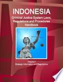Indonesia Criminal Justice System Laws Regulations And Procedures Handbook Volume 1 Strategic Information And Regulations