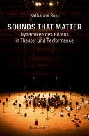 Sounds that matter - Dynamiken des Hörens in Theater und ...