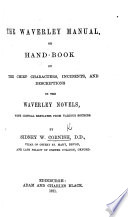 The Waverley Manual  Or Handbook of the Chief Characters  Incidents  and Descriptions in the Waverley Novels  with Critical Breviates from Various Sources