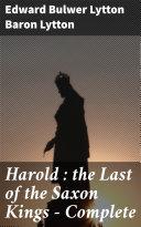 Harold : the Last of the Saxon Kings — Complete Pdf/ePub eBook