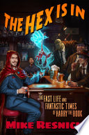 The Hex Is In  The Fast Life and Fantastic Times of Harry the Book Book