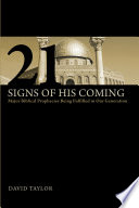 21 Signs of His Coming: Major Biblical Prophecies Being Fulfilled In Our Generation