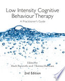 """Low Intensity Cognitive Behaviour Therapy: A Practitioner's Guide"" by Mark Papworth, Theresa Marrinan"