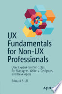 """UX Fundamentals for Non-UX Professionals: User Experience Principles for Managers, Writers, Designers, and Developers"" by Edward Stull"